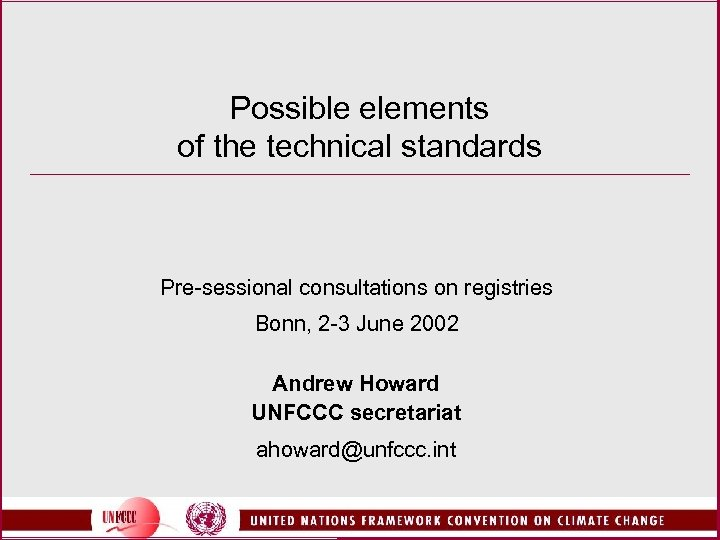 Possible elements of the technical standards Pre-sessional consultations on registries Bonn, 2 -3 June