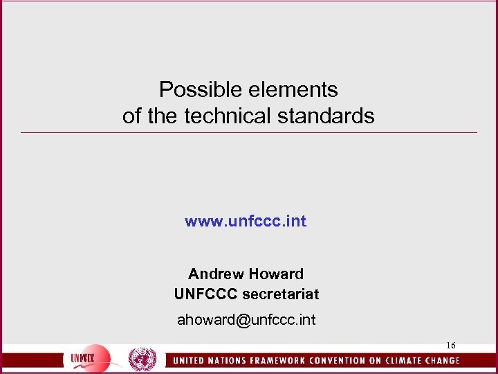 Possible elements of the technical standards www. unfccc. int Andrew Howard UNFCCC secretariat ahoward@unfccc.