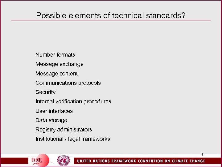 Possible elements of technical standards? Number formats Message exchange Message content Communications protocols Security