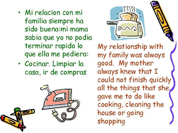 • Mi relacion con mi familia siempre ha sido buena: mi mama sabia