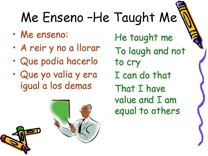 Me Enseno –He Taught Me • • Me enseno: A reir y no a