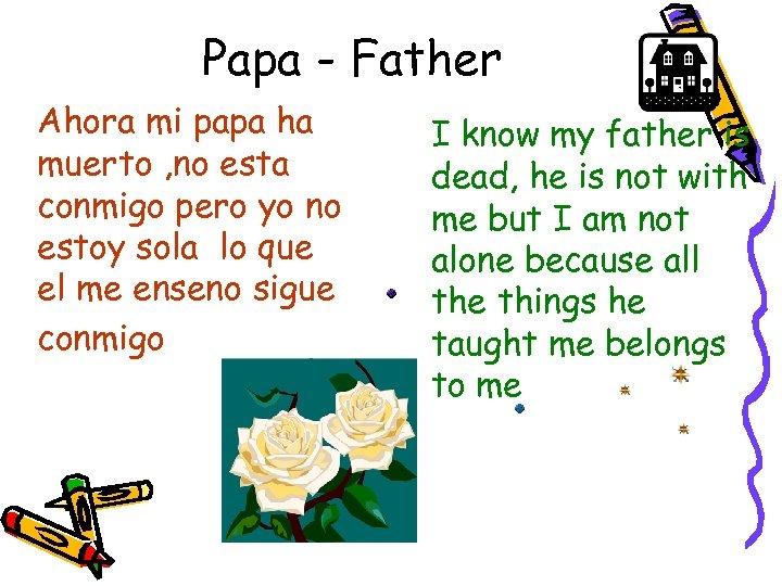 Papa - Father Ahora mi papa ha muerto , no esta conmigo pero yo