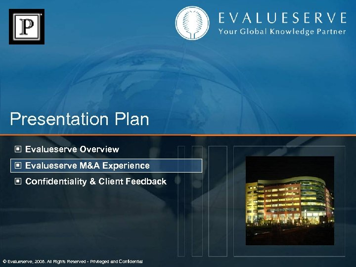 Presentation Plan © Evalueserve Overview © Evalueserve M&A Experience © Confidentiality & Client Feedback
