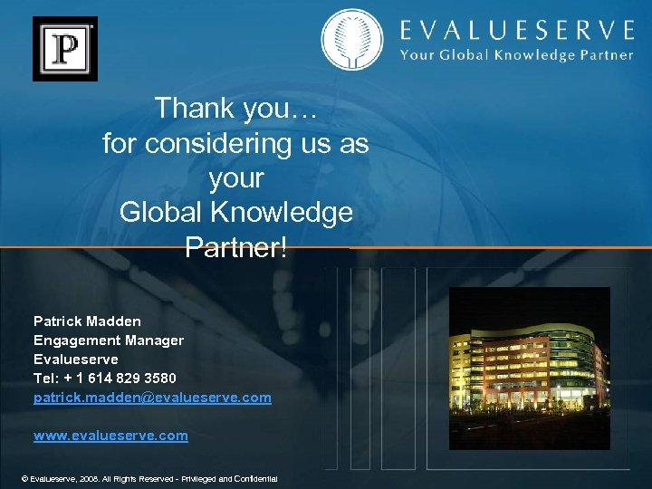 Thank you… for considering us as your Global Knowledge Partner! Patrick Madden Engagement Manager