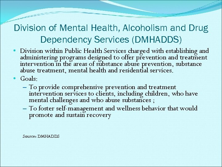 Division of Mental Health, Alcoholism and Drug Dependency Services (DMHADDS) • Division within Public