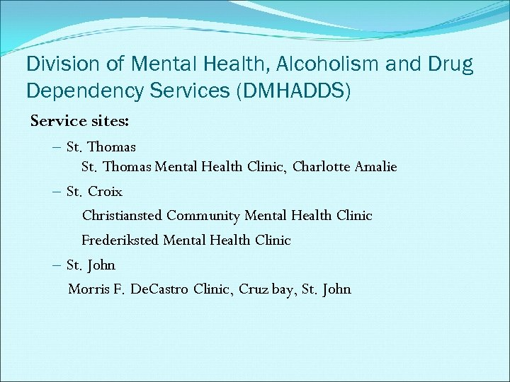 Division of Mental Health, Alcoholism and Drug Dependency Services (DMHADDS) Service sites: – St.