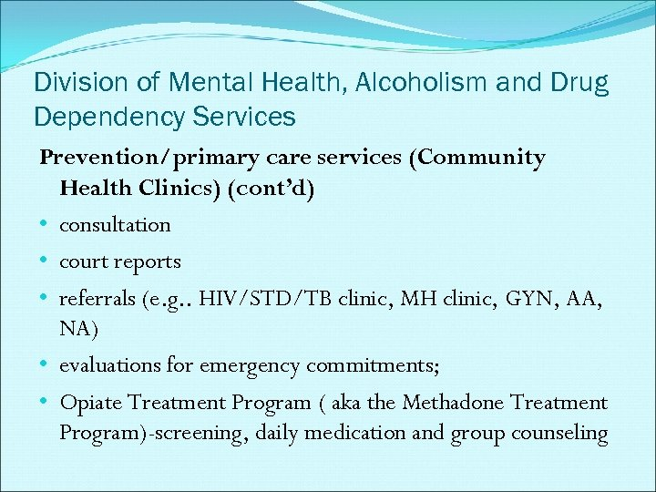 Division of Mental Health, Alcoholism and Drug Dependency Services Prevention/primary care services (Community Health