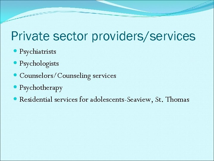 Private sector providers/services Psychiatrists Psychologists Counselors/Counseling services Psychotherapy Residential services for adolescents-Seaview, St. Thomas