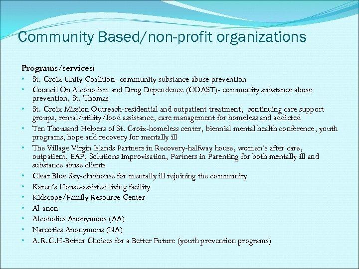 Community Based/non-profit organizations Programs/services: • St. Croix Unity Coalition- community substance abuse prevention •