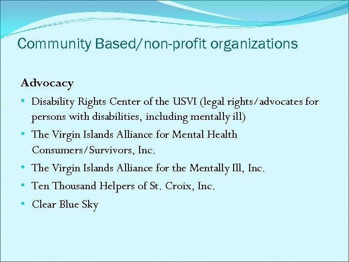 Community Based/non-profit organizations Advocacy • Disability Rights Center of the USVI (legal rights/advocates for