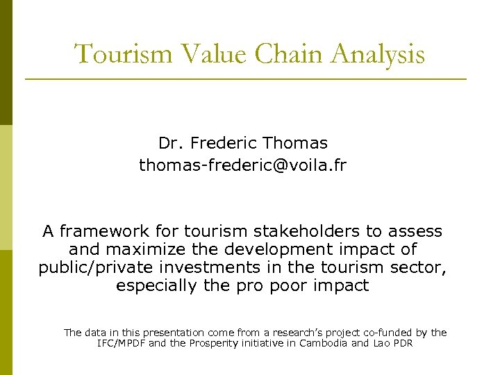 Tourism Value Chain Analysis Dr. Frederic Thomas thomas-frederic@voila. fr A framework for tourism stakeholders