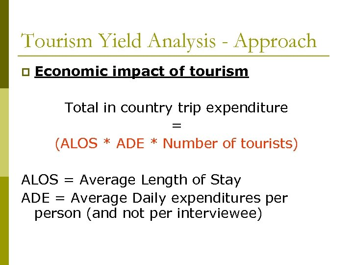 Tourism Yield Analysis - Approach p Economic impact of tourism Total in country trip
