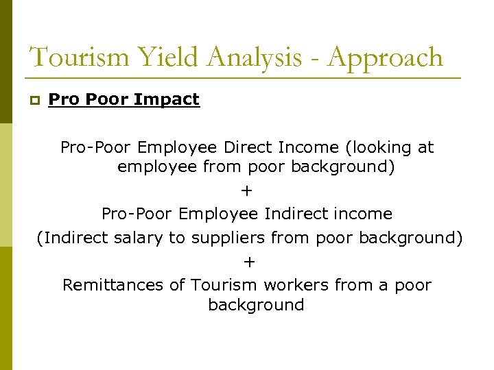 Tourism Yield Analysis - Approach p Pro Poor Impact Pro-Poor Employee Direct Income (looking