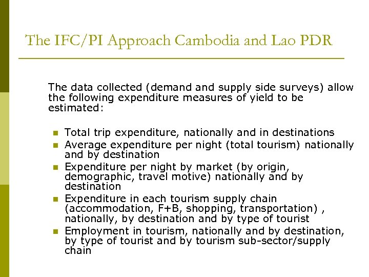 The IFC/PI Approach Cambodia and Lao PDR The data collected (demand supply side surveys)