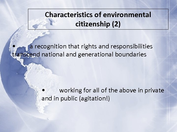 Characteristics of environmental citizenship (2) • a recognition that rights and responsibilities transcend national
