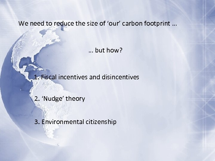 We need to reduce the size of 'our' carbon footprint … … but how?