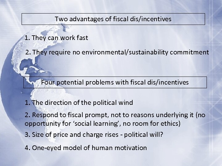 Two advantages of fiscal dis/incentives 1. They can work fast 2. They require no