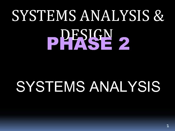 SYSTEMS ANALYSIS & DESIGN PHASE 2 SYSTEMS ANALYSIS 1