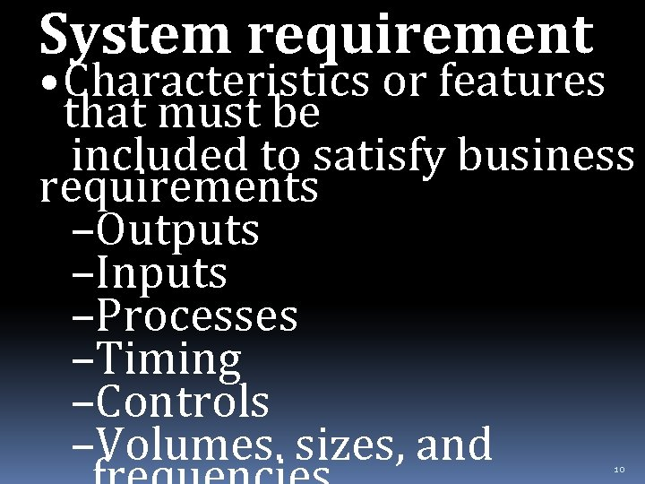 System requirement • Characteristics or features that must be included to satisfy business requirements