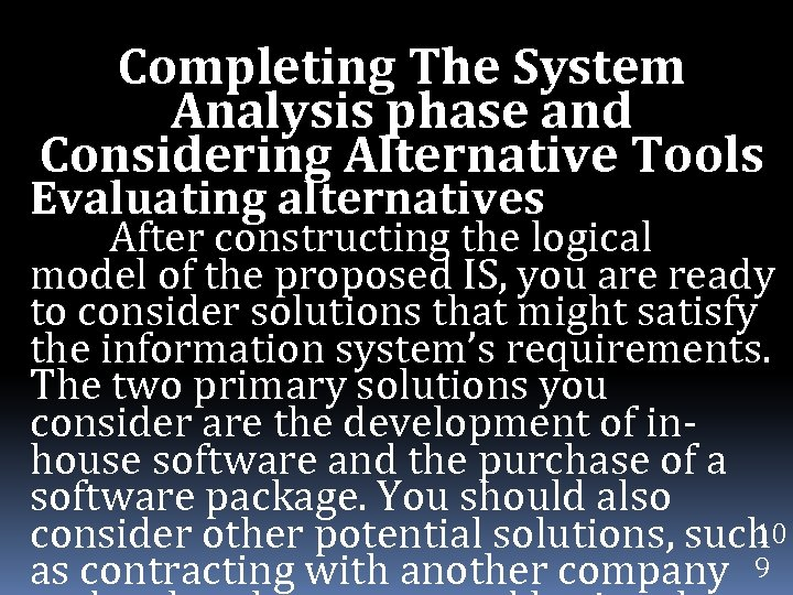 Completing The System Analysis phase and Considering Alternative Tools Evaluating alternatives After constructing the