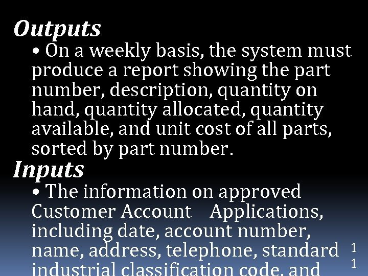 Outputs • On a weekly basis, the system must produce a report showing the