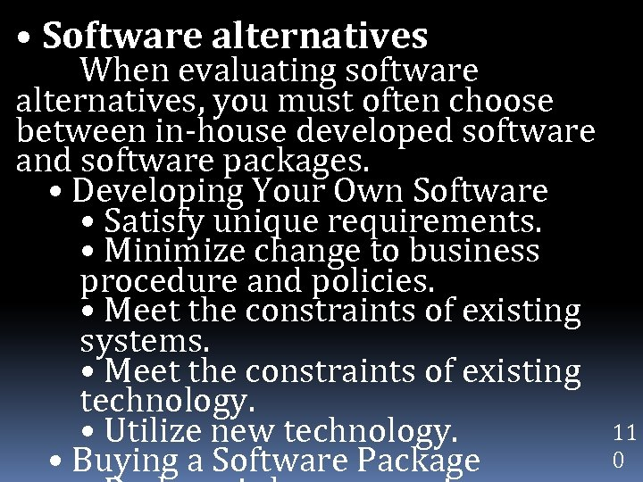 • Software alternatives When evaluating software alternatives, you must often choose between in-house