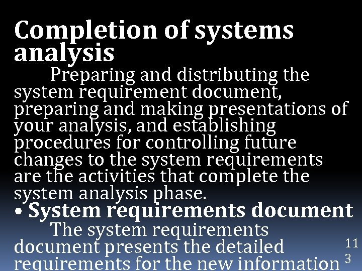 Completion of systems analysis Preparing and distributing the system requirement document, preparing and making