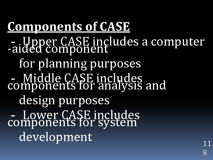 Components of CASE - Upper CASE includes a computer -aided component for planning purposes