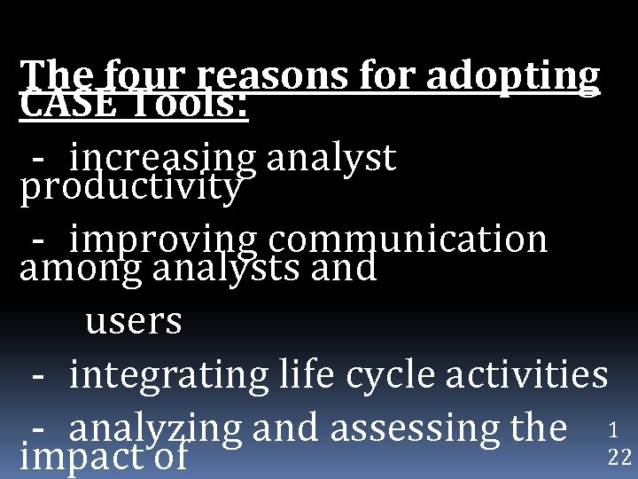 The four reasons for adopting CASE Tools: - increasing analyst productivity - improving communication