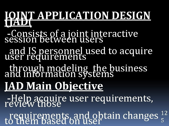 JOINT APPLICATION DESIGN (JAD( -Consists of a joint interactive session between users and IS