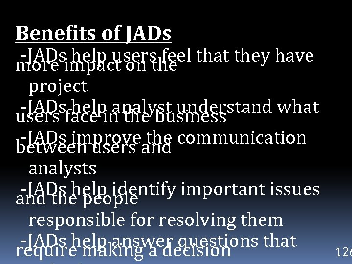 Benefits of JADs -JADs help users feel that they have more impact on the