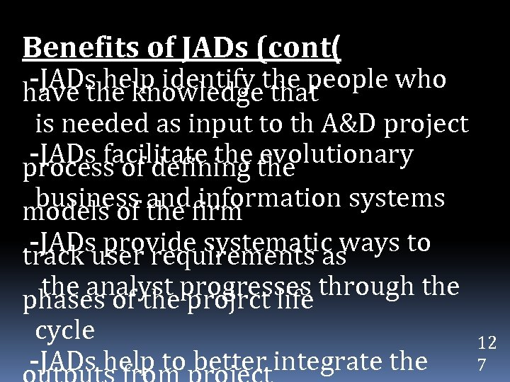 Benefits of JADs (cont( -JADs help identify the people who have the knowledge that