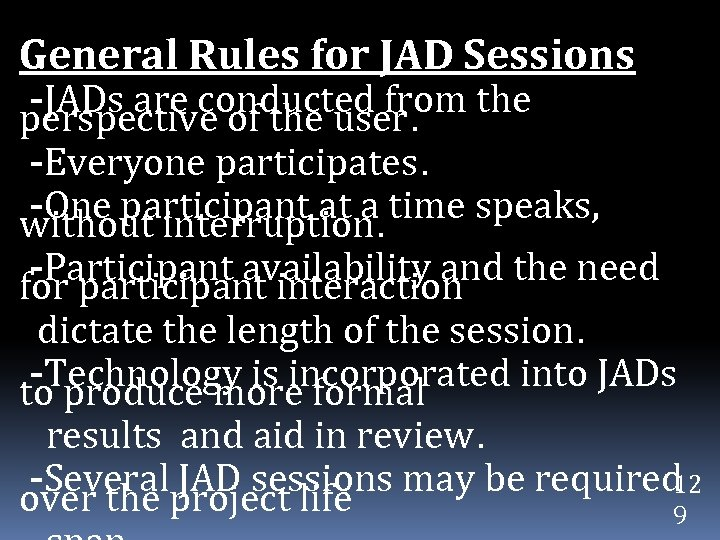 General Rules for JAD Sessions -JADs are conducted from the perspective of the user.