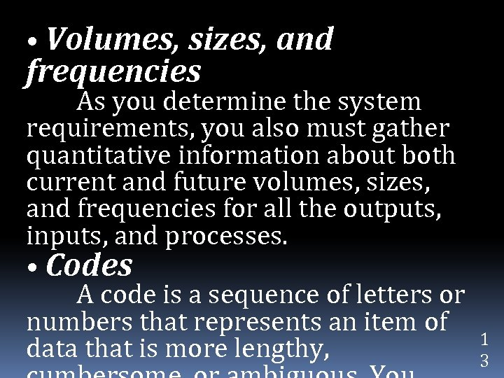 • Volumes, sizes, and frequencies As you determine the system requirements, you also