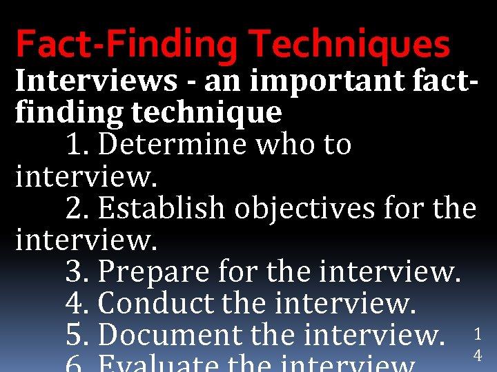 Fact-Finding Techniques Interviews - an important factfinding technique 1. Determine who to interview. 2.