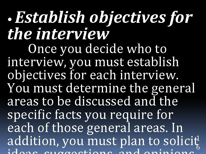 • Establish objectives for the interview Once you decide who to interview, you