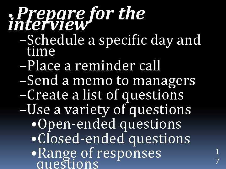 • Prepare interview for the –Schedule a specific day and time –Place a