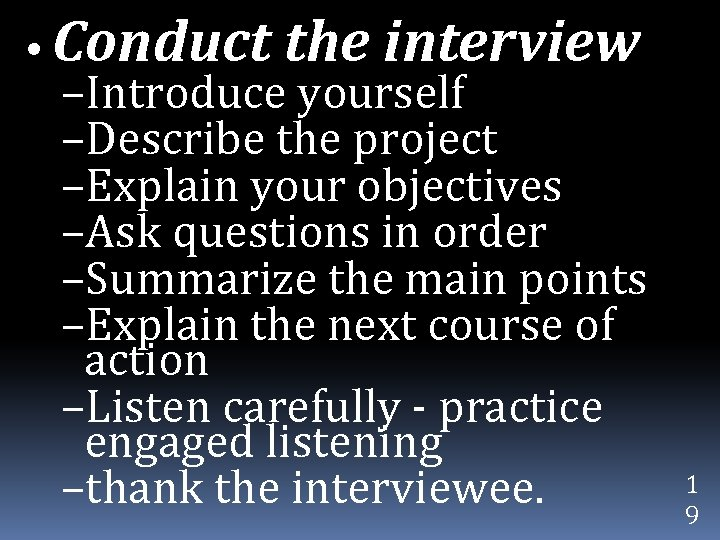 • Conduct the interview –Introduce yourself –Describe the project –Explain your objectives –Ask