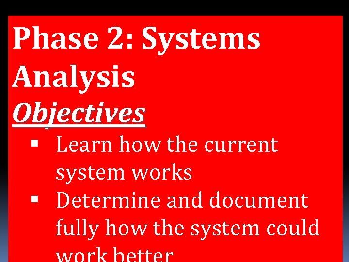 Phase 2: Systems Analysis Objectives Learn how the current system works Determine and document