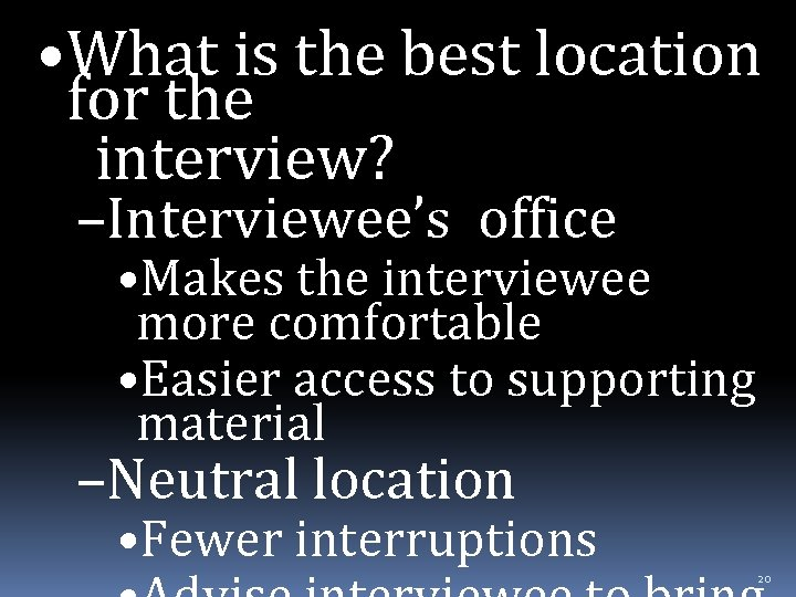 • What is the best location for the interview? –Interviewee's office • Makes