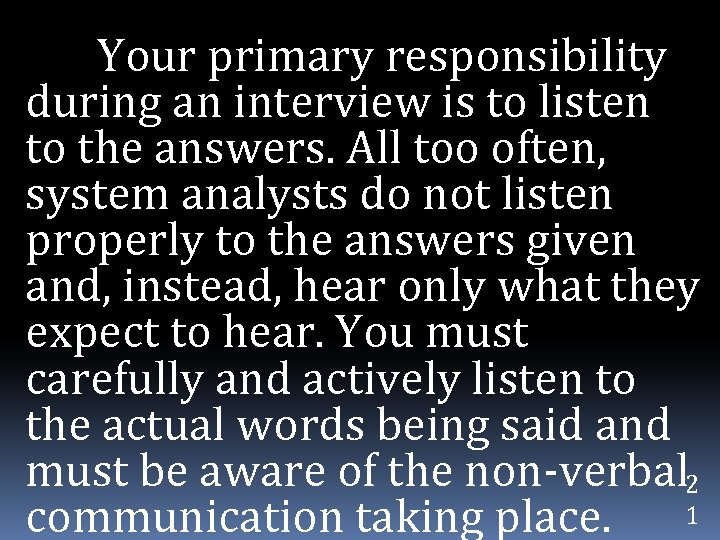 Your primary responsibility during an interview is to listen to the answers. All too