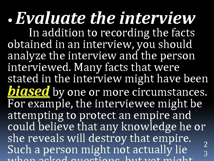 • Evaluate the interview In addition to recording the facts obtained in an