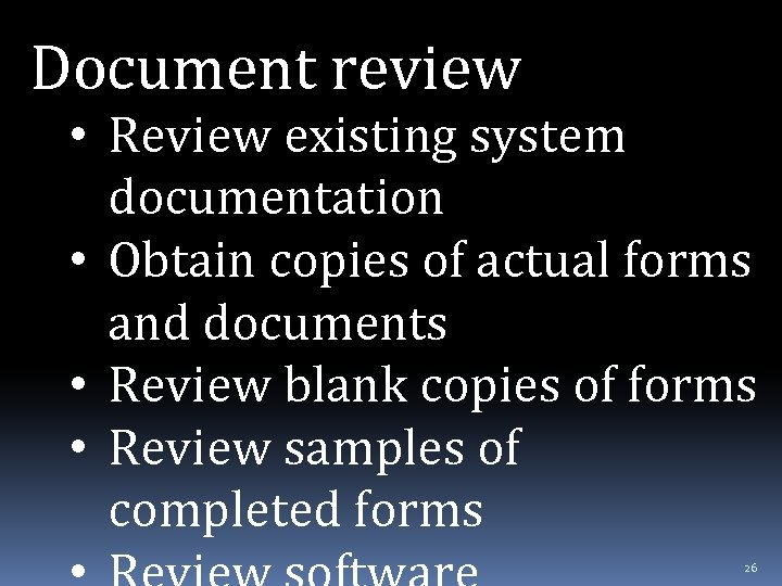 Document review • Review existing system documentation • Obtain copies of actual forms and