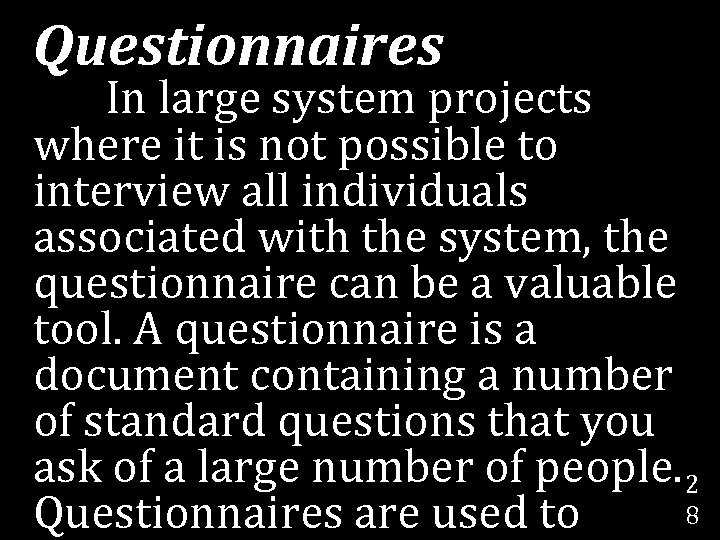 Questionnaires In large system projects where it is not possible to interview all individuals