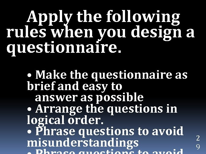 Apply the following rules when you design a questionnaire. • Make the questionnaire as
