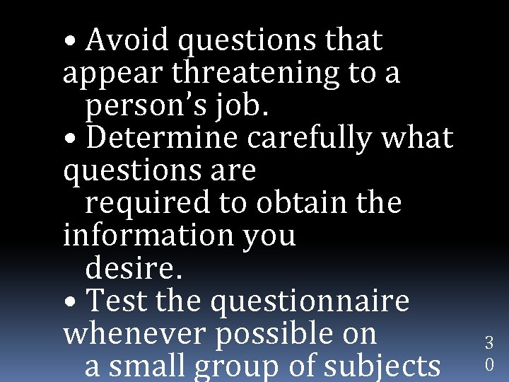 • Avoid questions that appear threatening to a person's job. • Determine carefully