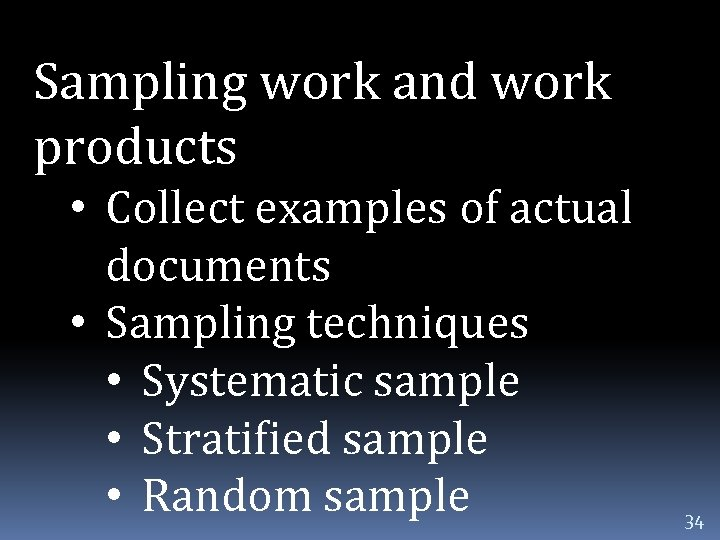 Sampling work and work products • Collect examples of actual documents • Sampling techniques