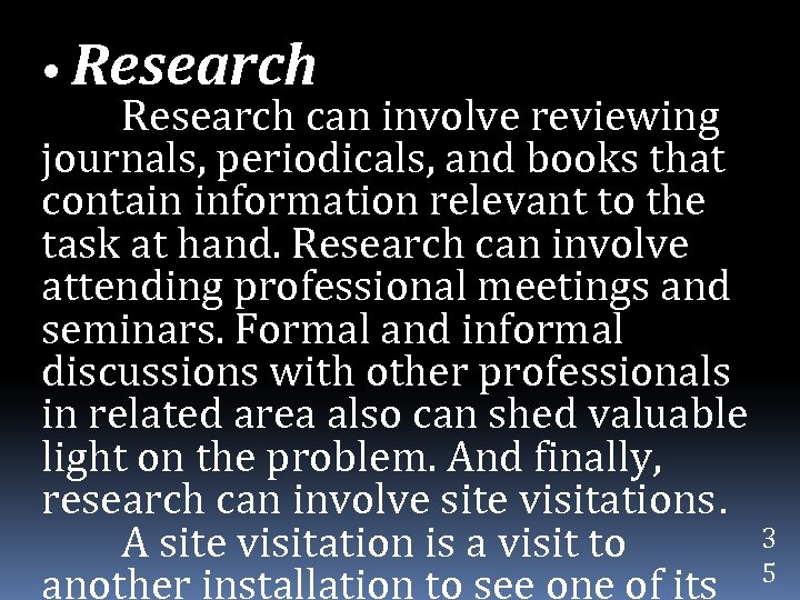 • Research can involve reviewing journals, periodicals, and books that contain information relevant