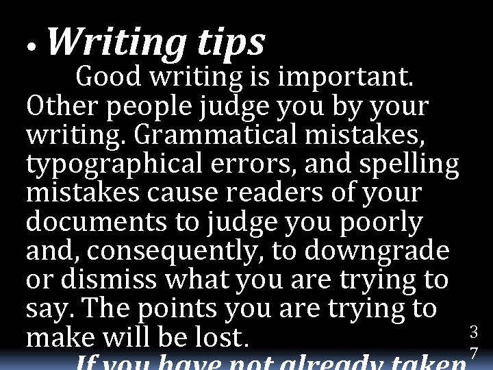 • Writing tips Good writing is important. Other people judge you by your