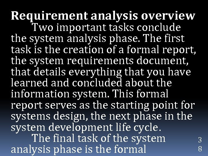 Requirement analysis overview Two important tasks conclude the system analysis phase. The first task